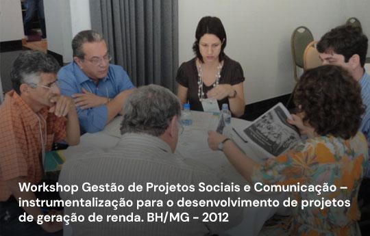 Workshop Gestão de Projetos Sociais e Comunicação – instrumentalização para o desenvolvimento de projetos de geração de renda. BH/MG - 2012